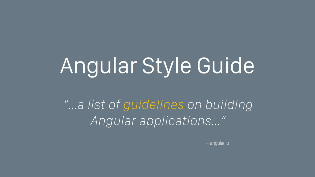 "– angular.io ""…a list of guidelines on building..."