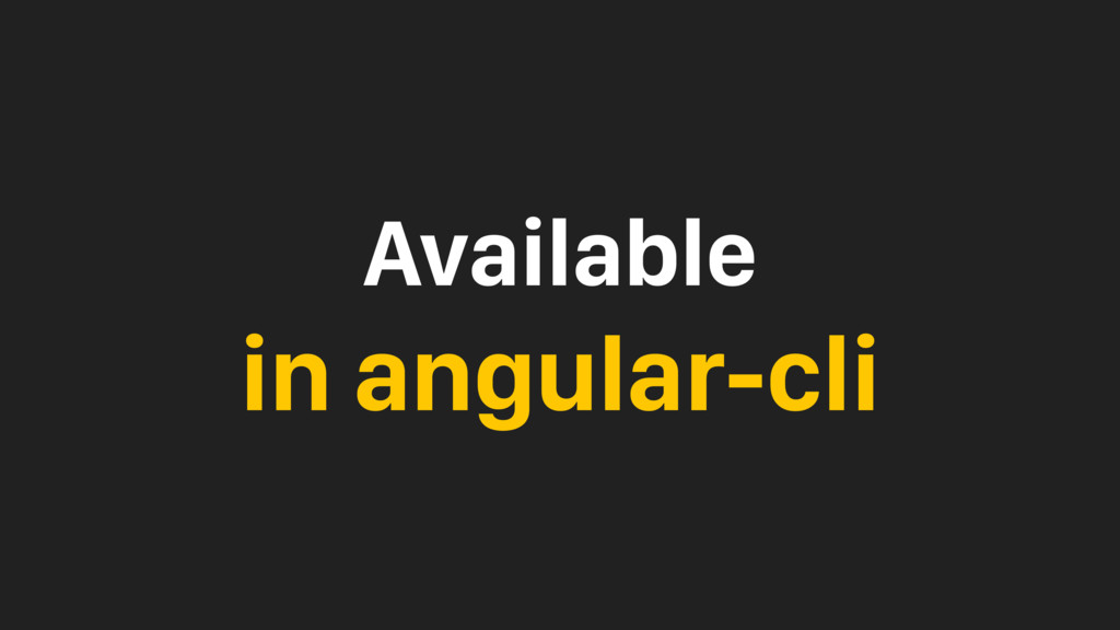Available in angular-cli