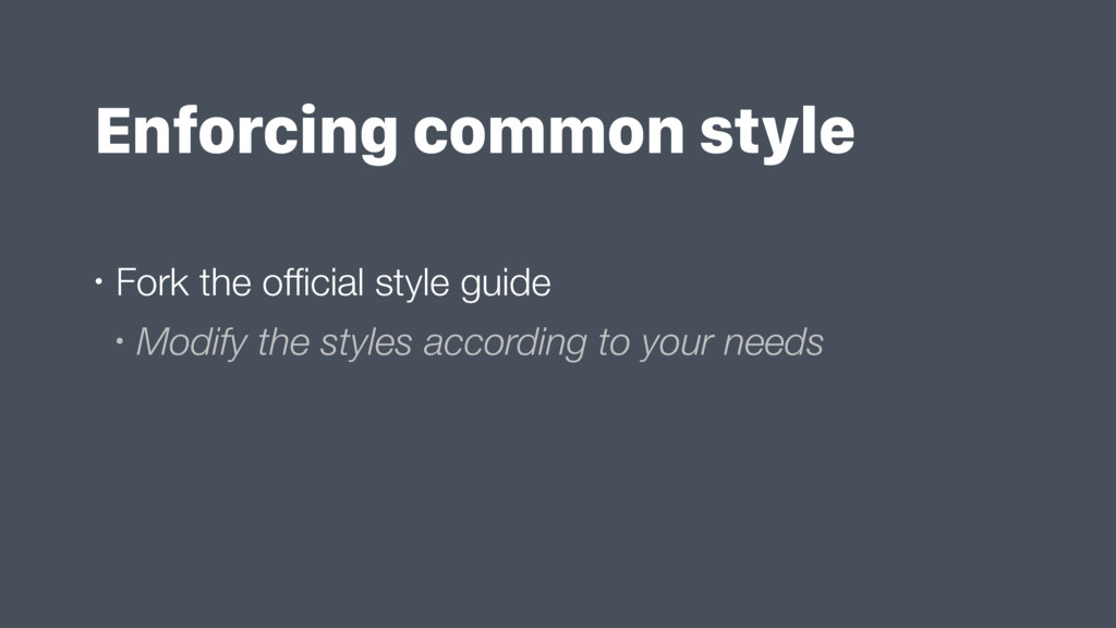 Enforcing common style • Fork the official style...
