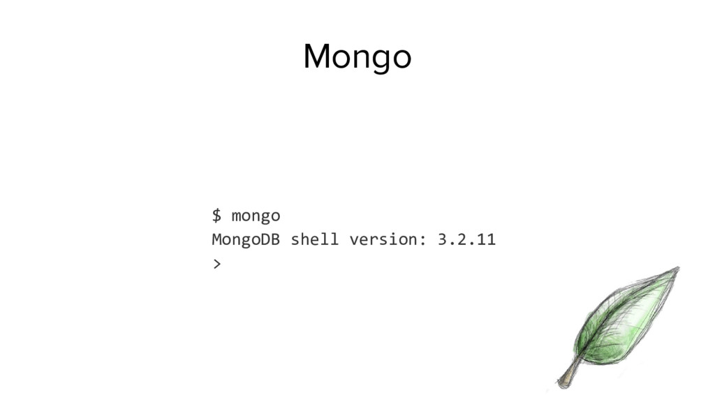 $ mongo MongoDB shell version: 3.2.11 > Mongo
