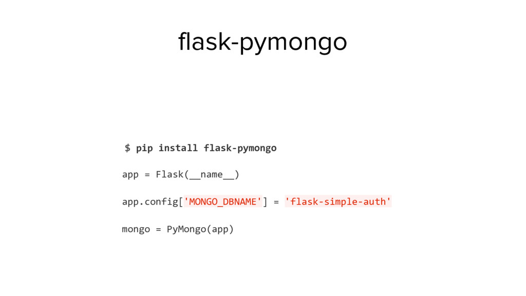 $ pip install flask-pymongo app = Flask(__name_...