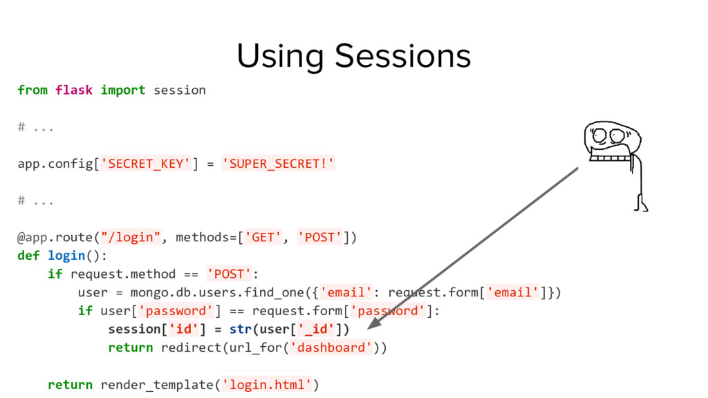 Using Sessions from flask import session # ... ...