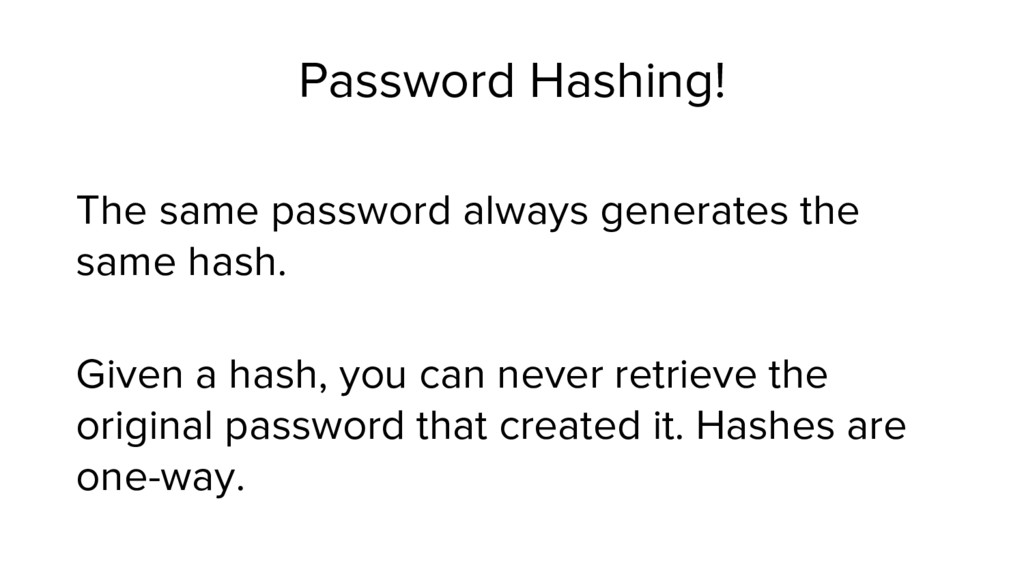 Password Hashing! Given a hash, you can never r...