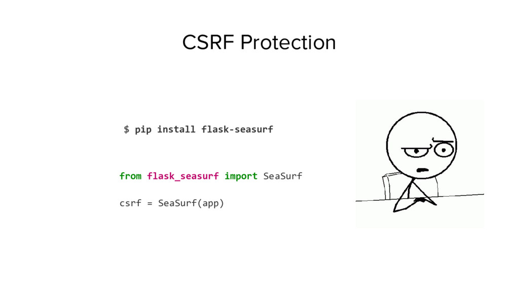 CSRF Protection $ pip install flask-seasurf fro...