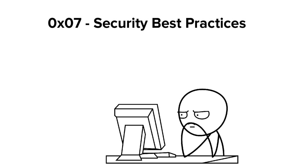 0x07 - Security Best Practices
