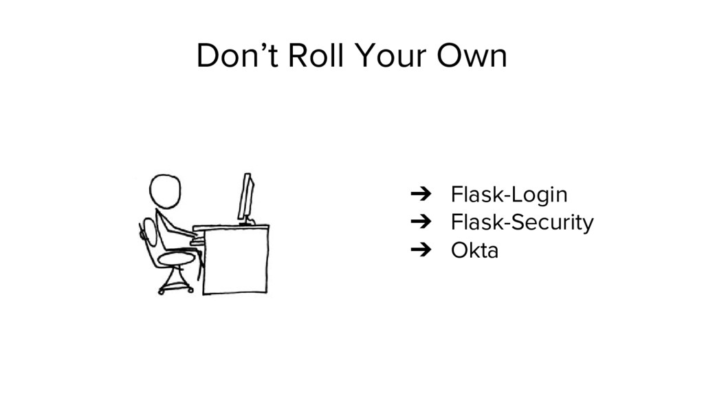 Don't Roll Your Own ➔ Flask-Login ➔ Flask-Secur...