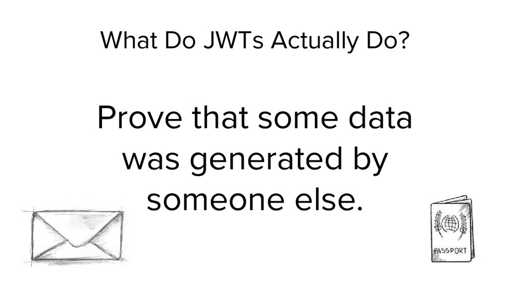 What Do JWTs Actually Do? Prove that some data ...