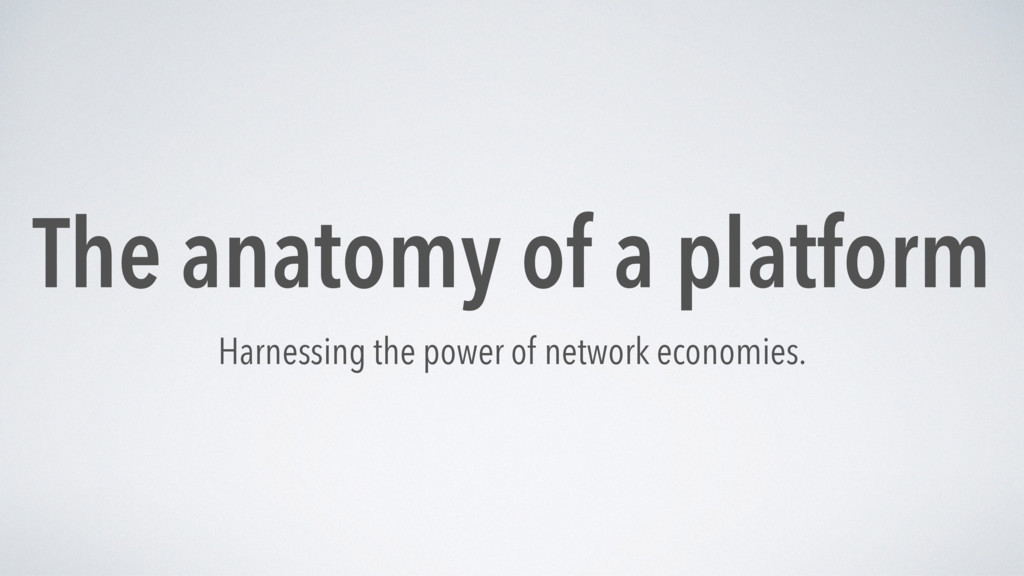 The anatomy of a platform Harnessing the power ...