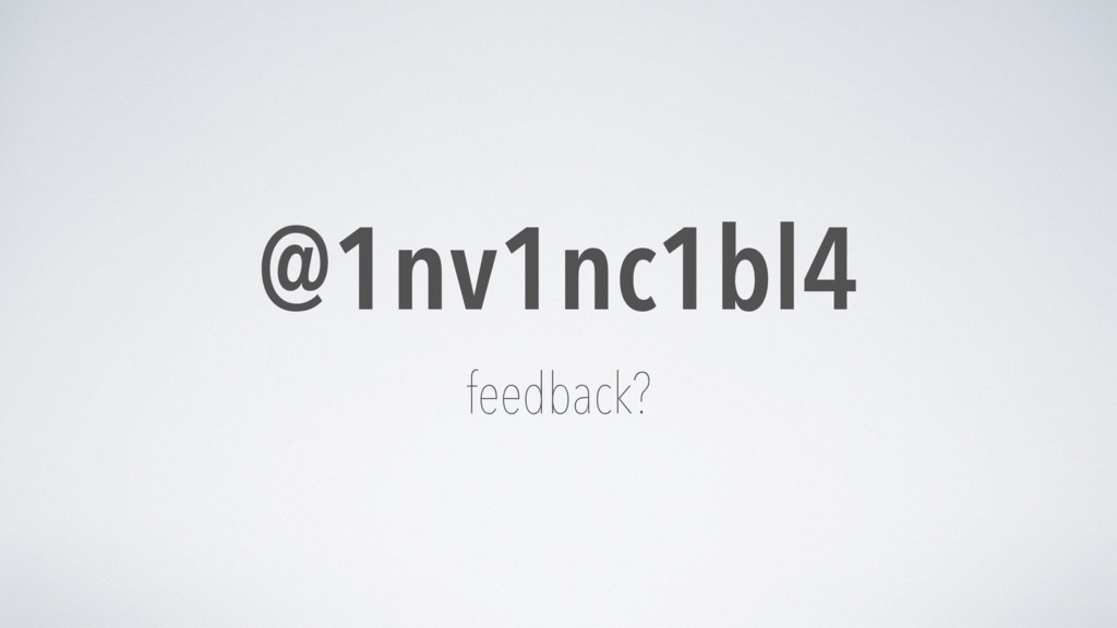 @1nv1nc1bl4 feedback?
