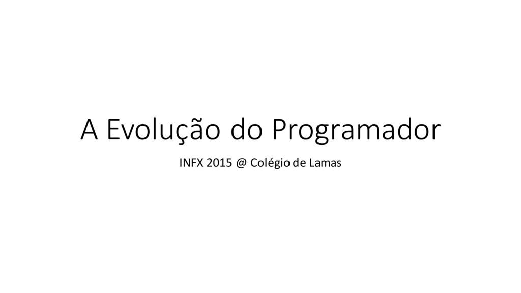 A Evolução do Programador INFX 2015 @ Colégio d...