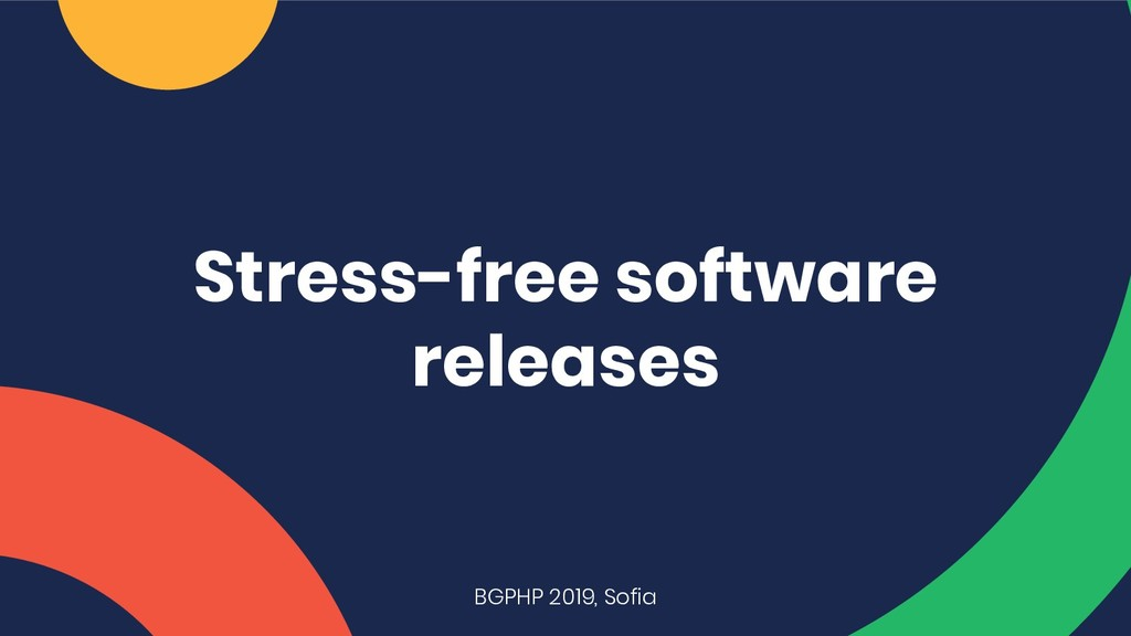 Stress-free software releases BGPHP 2019, Sofia