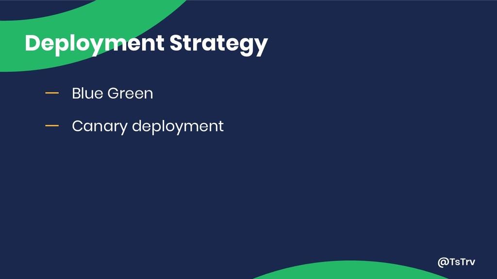 @TsTrv Deployment Strategy ー Blue Green ー Canar...