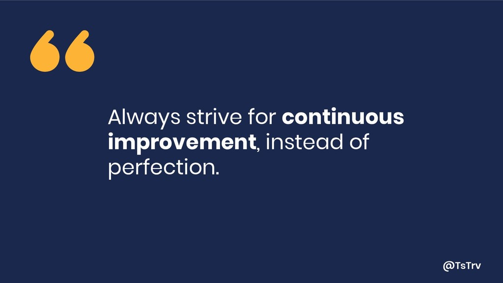 @TsTrv Always strive for continuous improvement...