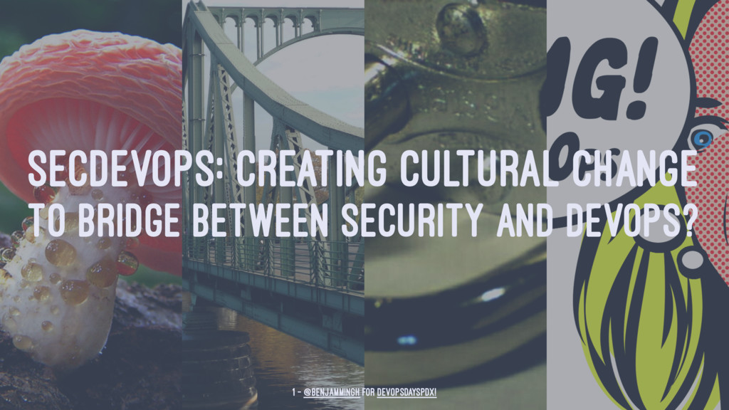 SECDEVOPS: CREATING CULTURAL CHANGE TO BRIDGE B...