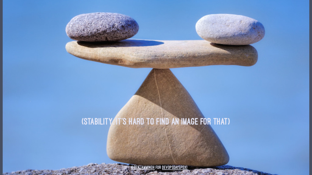 (STABILITY. IT'S HARD TO FIND AN IMAGE FOR THAT...