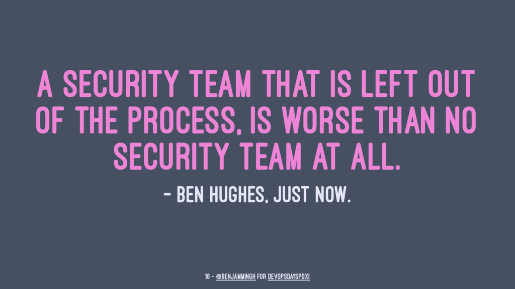 A security team that is left out of the process...