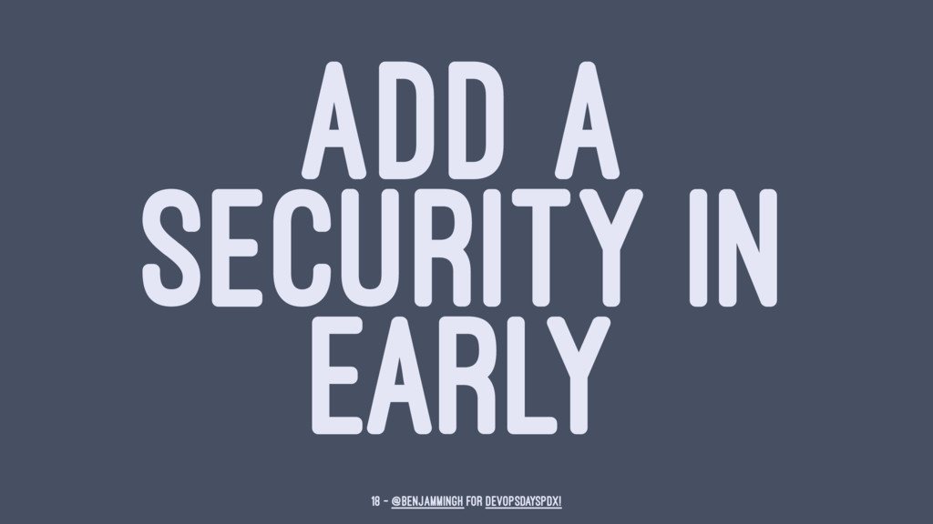 ADD A SECURITY IN EARLY 18 — @benjammingh for D...