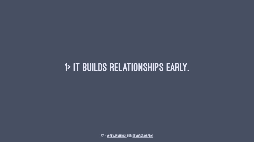1> It builds relationships early. 27 — @benjamm...