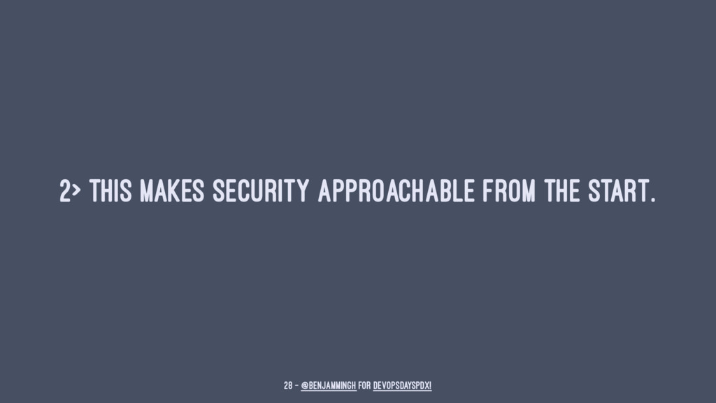 2> This makes security approachable from the st...