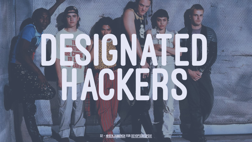 DESIGNATED HACKERS 32 — @benjammingh for DevOps...