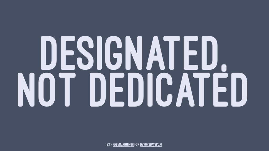 DESIGNATED, NOT DEDICATED 33 — @benjammingh for...