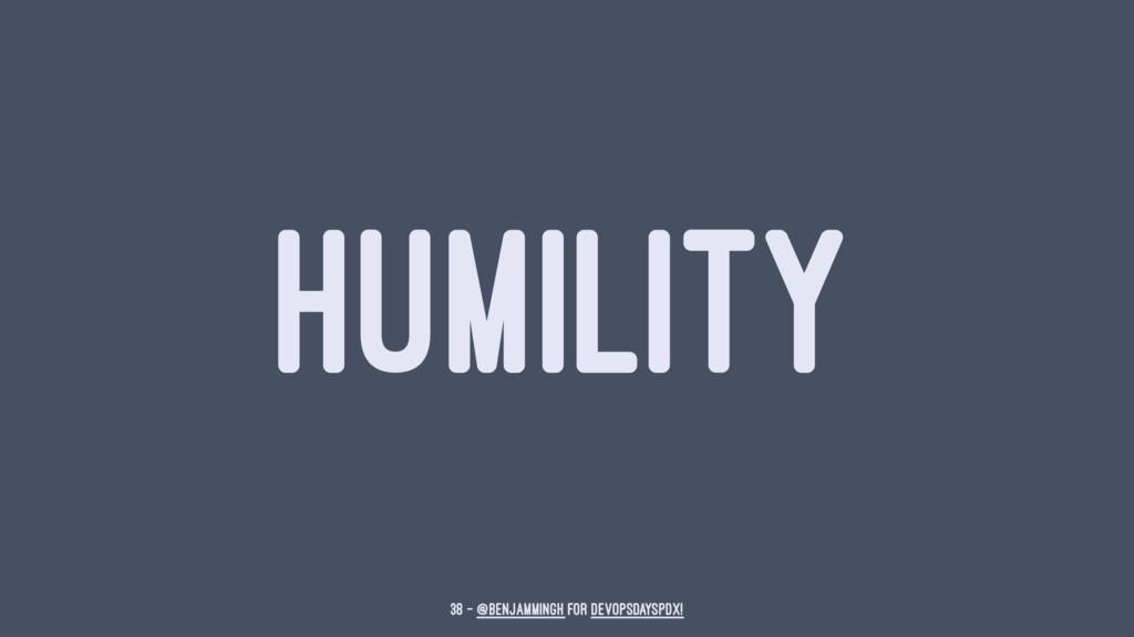 HUMILITY 38 — @benjammingh for DevOpsDaysPDX!