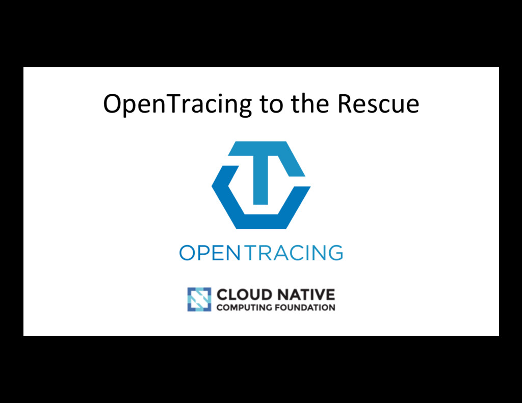 OpenTracing to the Rescue
