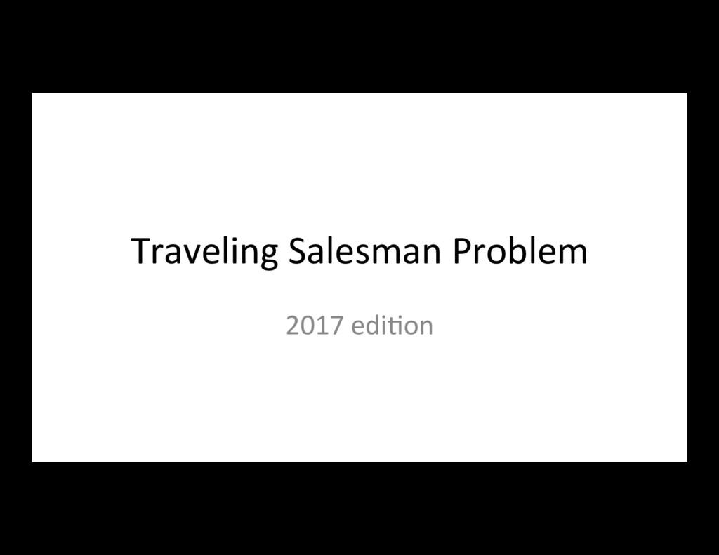 Traveling Salesman Problem 2017 edi7on