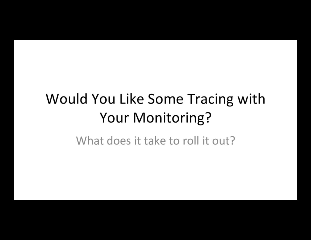 Would You Like Some Tracing with Your Monitorin...