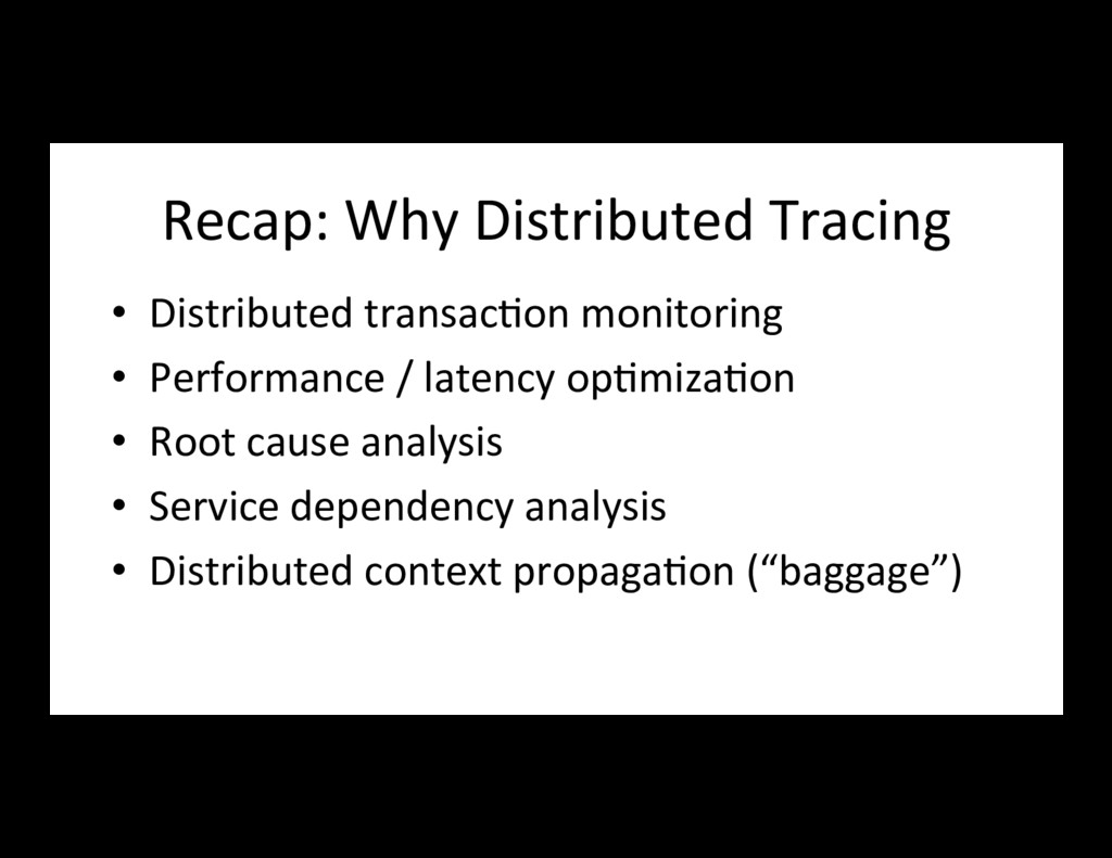 Recap: Why Distributed Tracing • Distributed t...