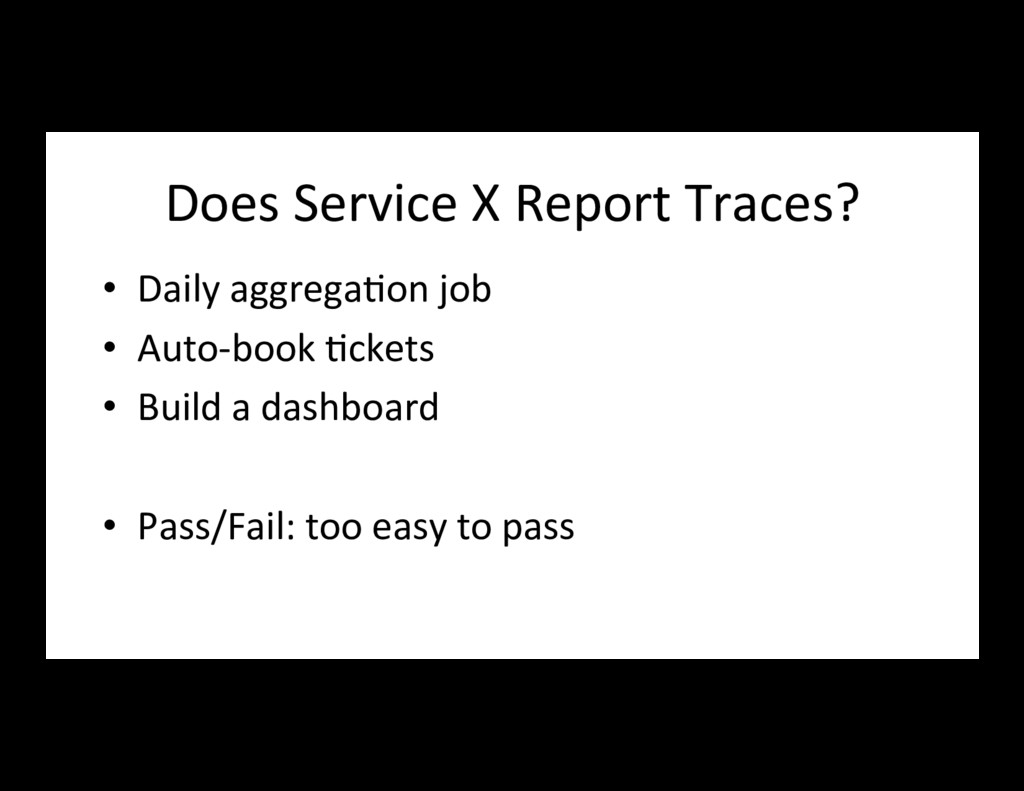 Does Service X Report Traces? • Daily aggrega7...
