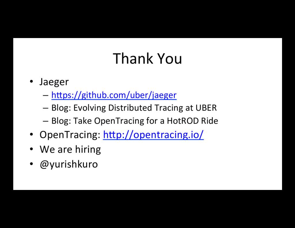 Thank You • Jaeger – hLps://github.com/uber/j...