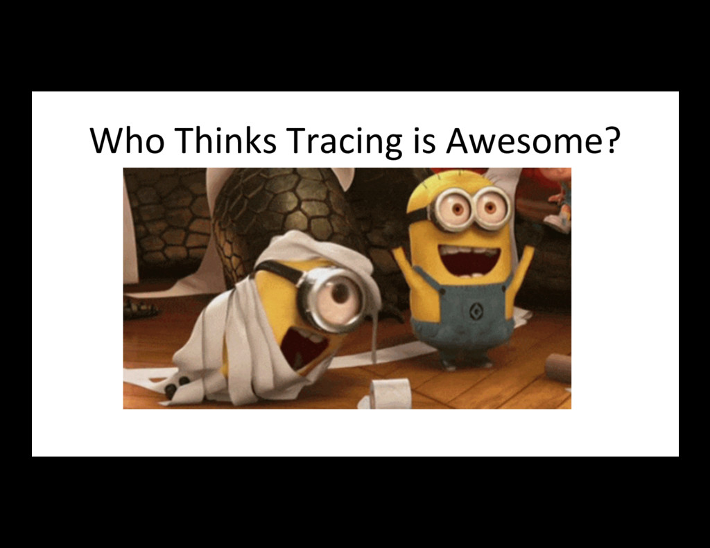 Who Thinks Tracing is Awesome?