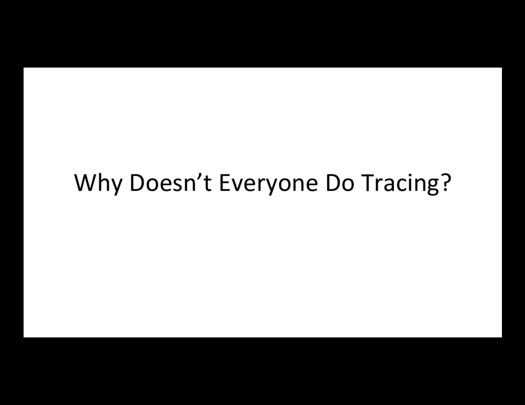 Why Doesn't Everyone Do Tracing?