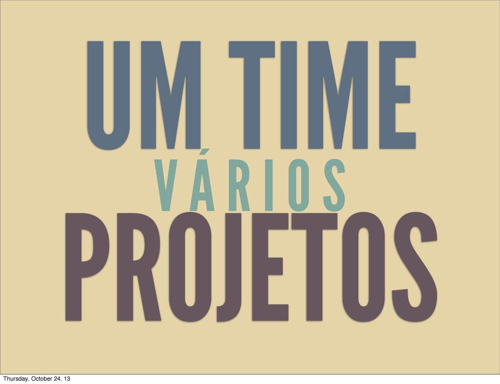 PROJETOS UM TIME V Á R I O S Thursday, October ...