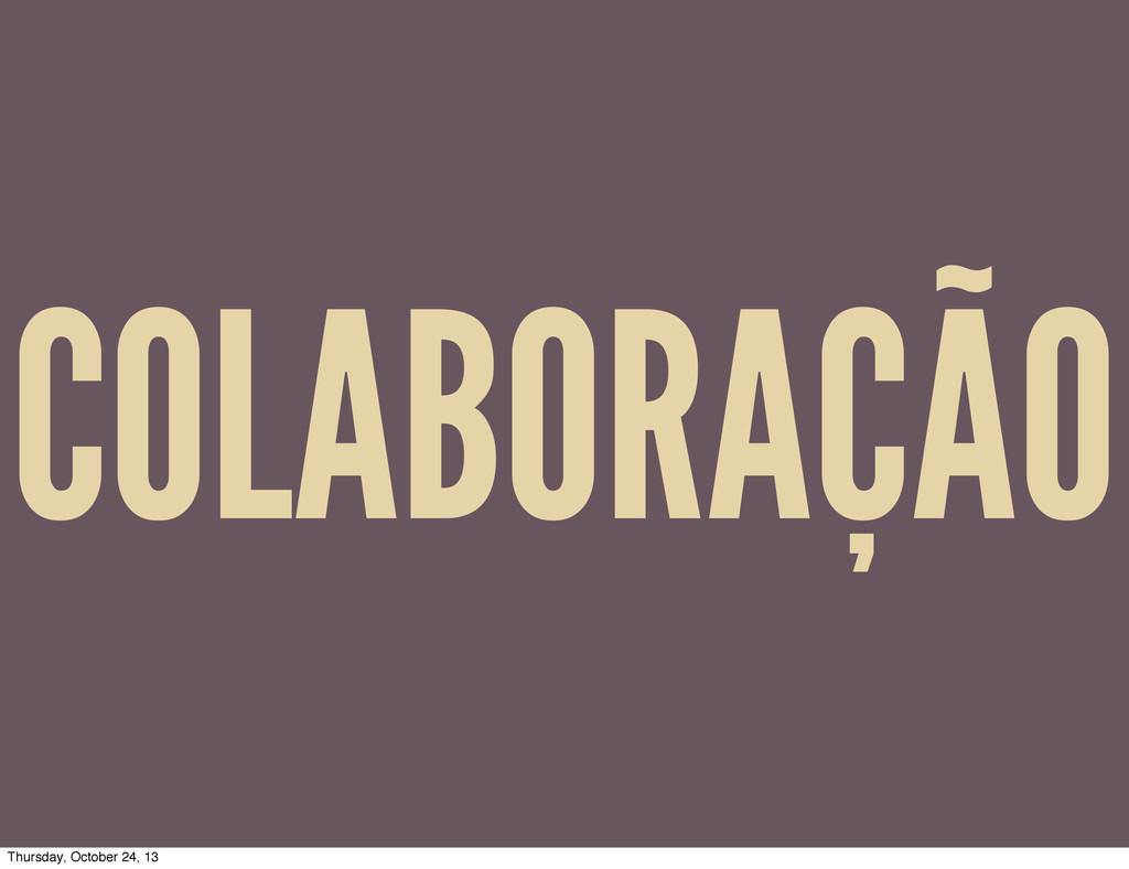 COLABORAÇÃO Thursday, October 24, 13