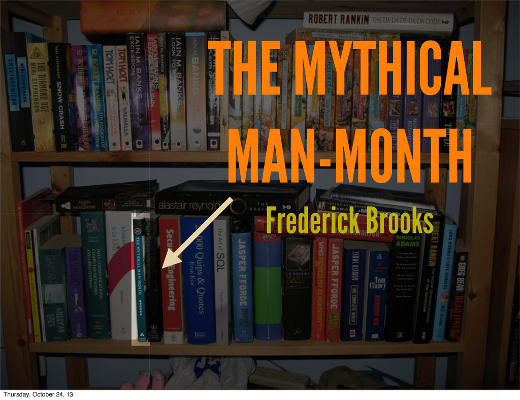 THE MYTHICAL MAN-MONTH Frederick Brooks Thursda...