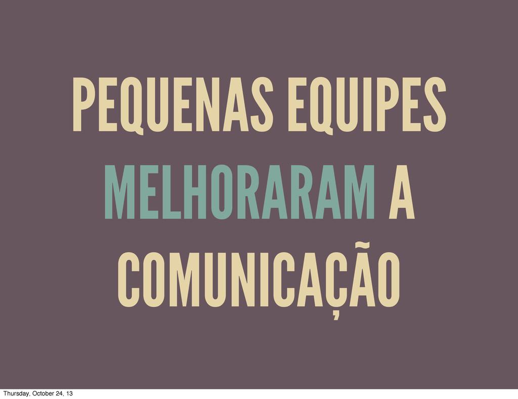 PEQUENAS EQUIPES MELHORARAM A COMUNICAÇÃO Thurs...