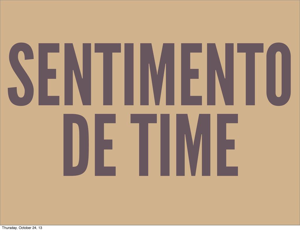 SENTIMENTO DE TIME Thursday, October 24, 13