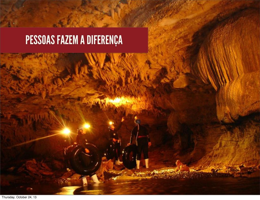 PESSOAS FAZEM A DIFERENÇA Thursday, October 24,...
