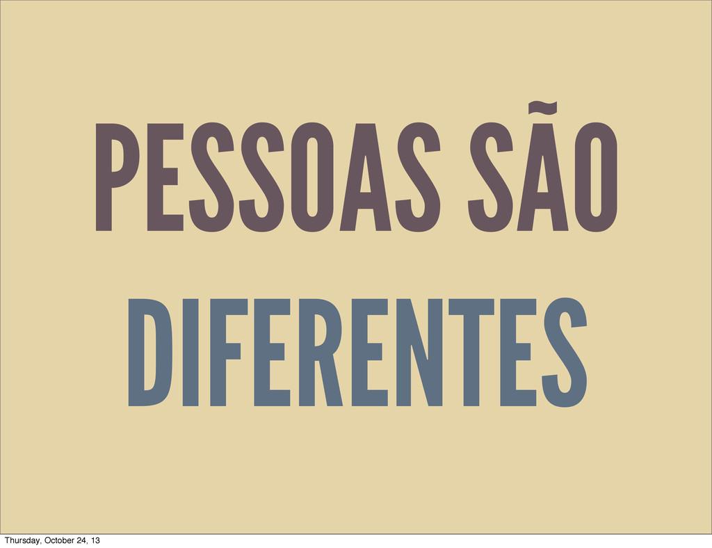 PESSOAS SÃO DIFERENTES Thursday, October 24, 13