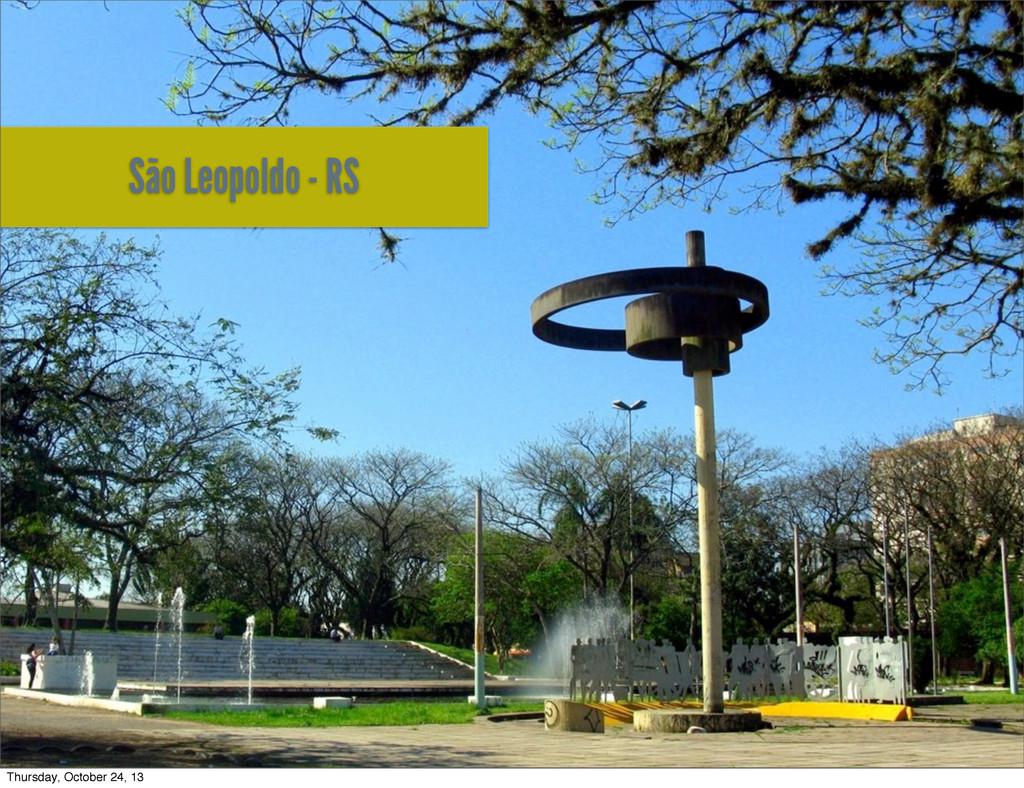 São Leopoldo - RS Thursday, October 24, 13