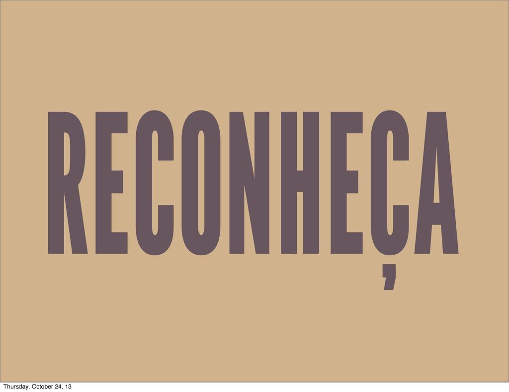RECONHEÇA Thursday, October 24, 13
