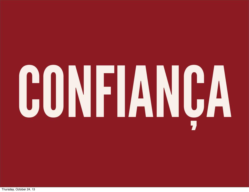 CONFIANÇA Thursday, October 24, 13