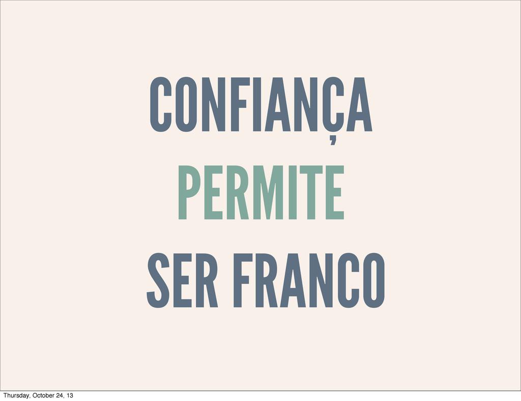 CONFIANÇA PERMITE SER FRANCO Thursday, October ...