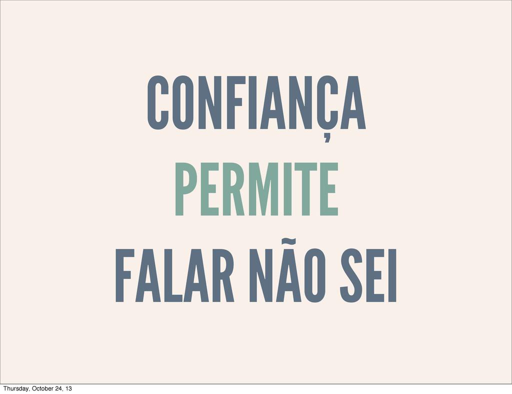 CONFIANÇA PERMITE FALAR NÃO SEI Thursday, Octob...