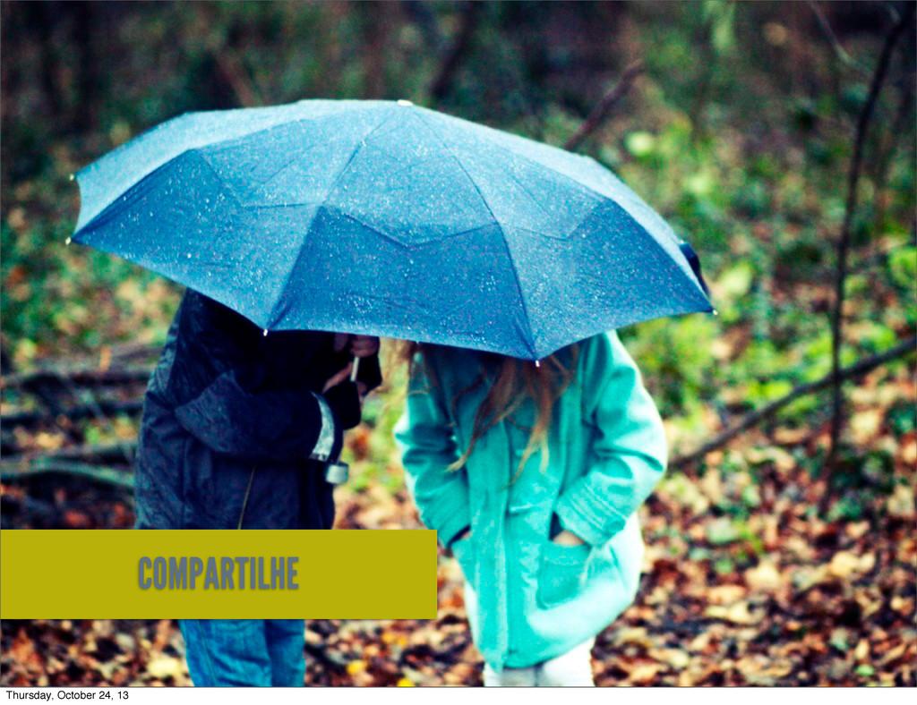 COMPARTILHE Thursday, October 24, 13