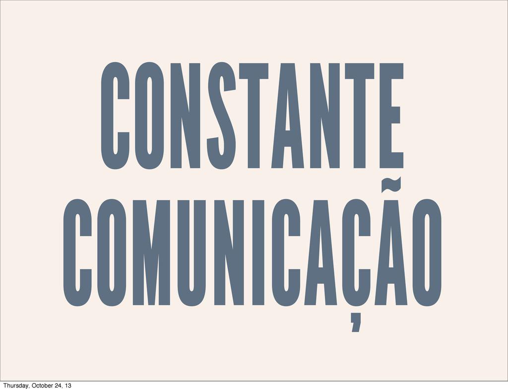 CONSTANTE COMUNICAÇÃO Thursday, October 24, 13