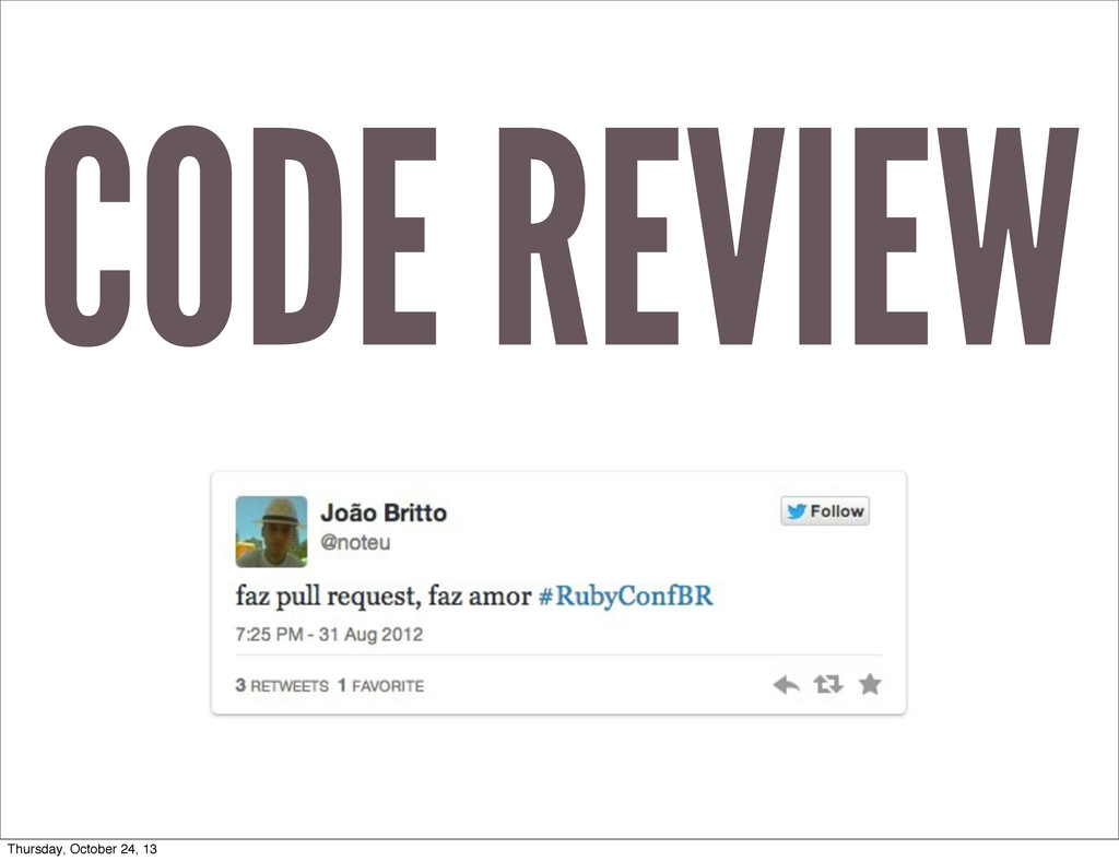 CODE REVIEW Thursday, October 24, 13