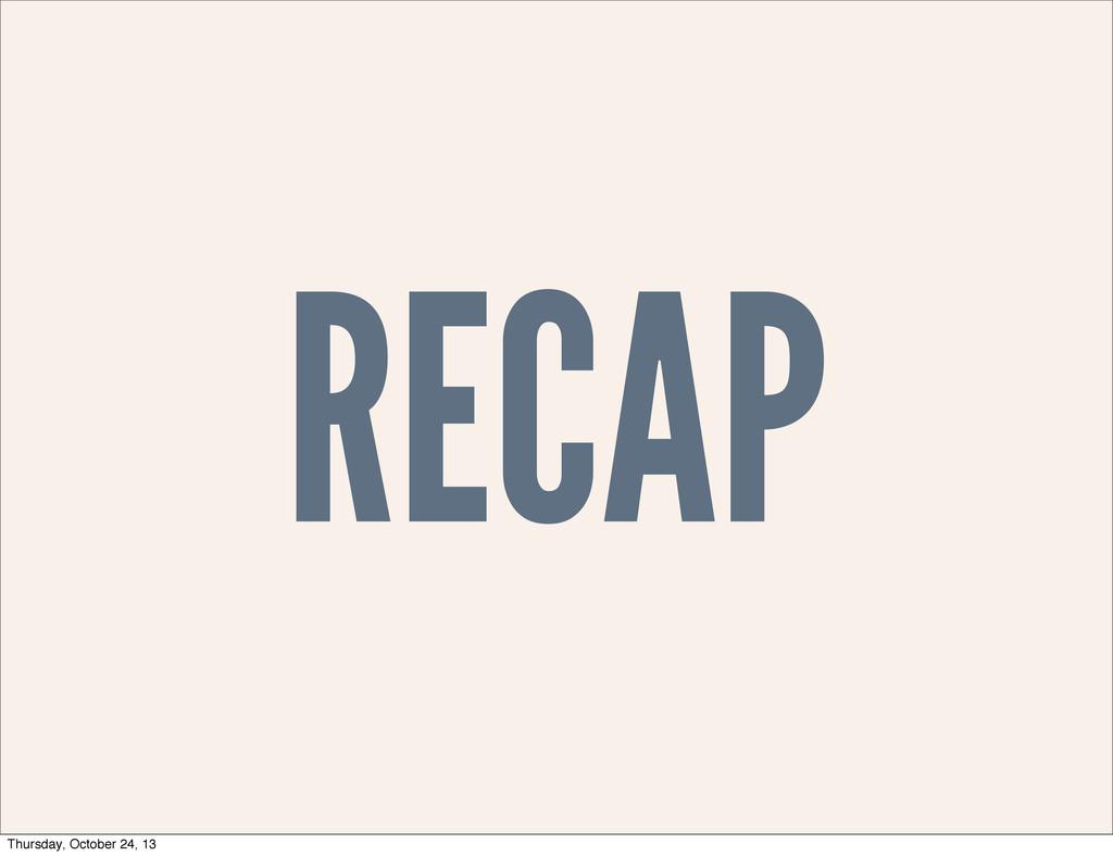 RECAP Thursday, October 24, 13
